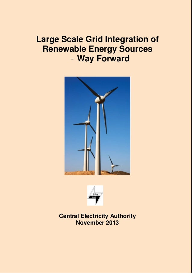 Large Scale Grid Integration of Renewable Energy Sources - Way Forward  Central Electricity Authority November 2013