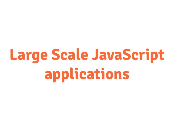 Large Scale JavaScript     applications