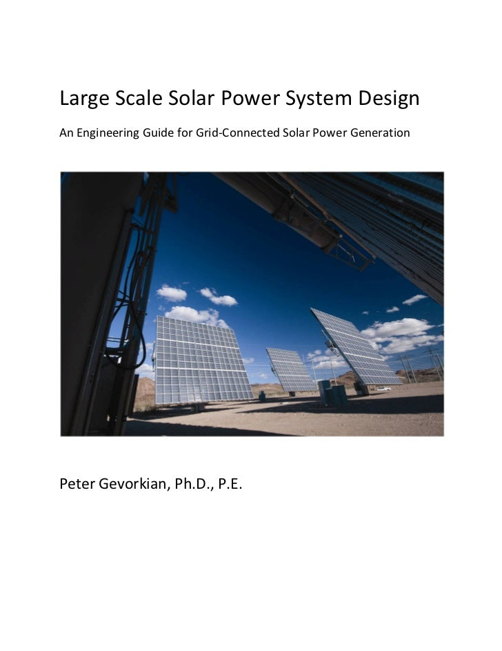 Large Scale Solar Power System DesignAn Engineering Guide for Grid-Connected Solar Power GenerationPeter Gevorkian, Ph.D.,...