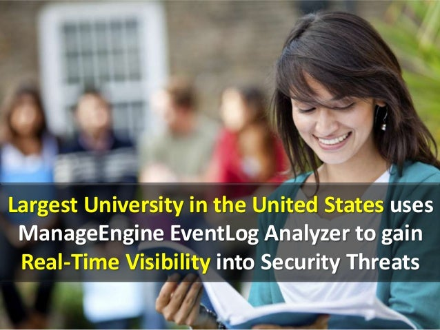 Largest University in the United States uses ManageEngine EventLog Analyzer to gain Real-Time Visibility into Security Threats
