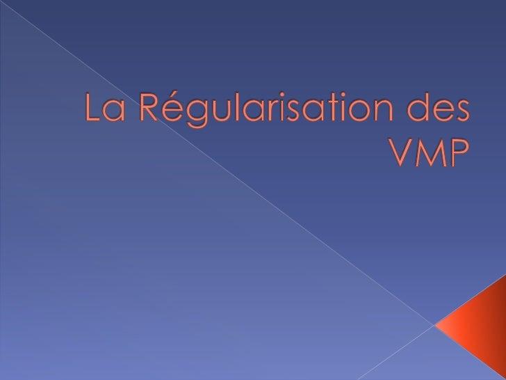 La Régularisation des VMP<br />