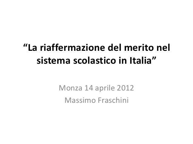 """""""La riaffermazione del merito nel   sistema scolastico in Italia""""        Monza 14 aprile 2012         Massimo Fraschini"""