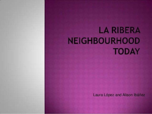 La ribera neighbourhood today