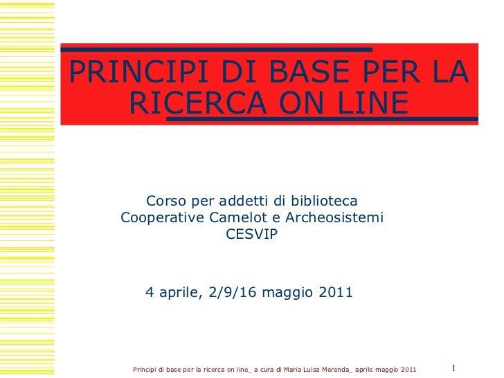 PRINCIPI DI BASE PER LA RICERCA ON LINE Corso per addetti di biblioteca Cooperative Camelot e Archeosistemi CESVIP 4 april...
