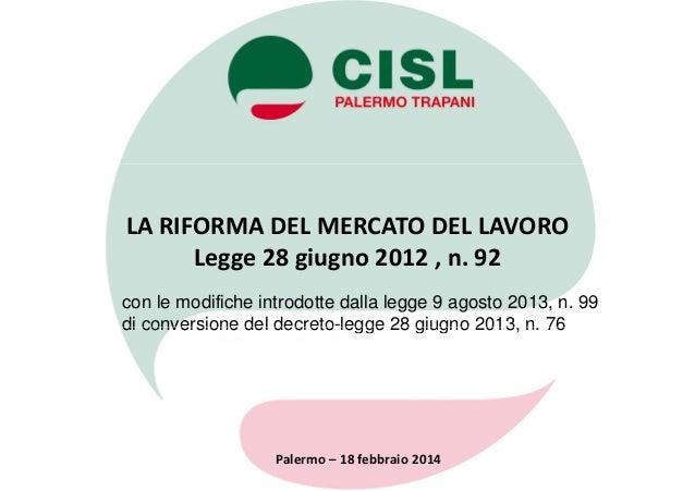 LA RIFORMA DEL MERCATO DEL LAVORO Legge 28 giugno 2012 , n. 92 con le modifiche introdotte dalla legge 9 agosto 2013, n. 9...