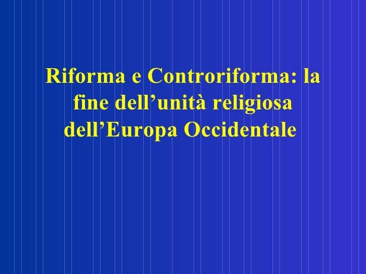 Riforma e Controriforma: la fine dell'unità religiosa dell'Europa Occidentale