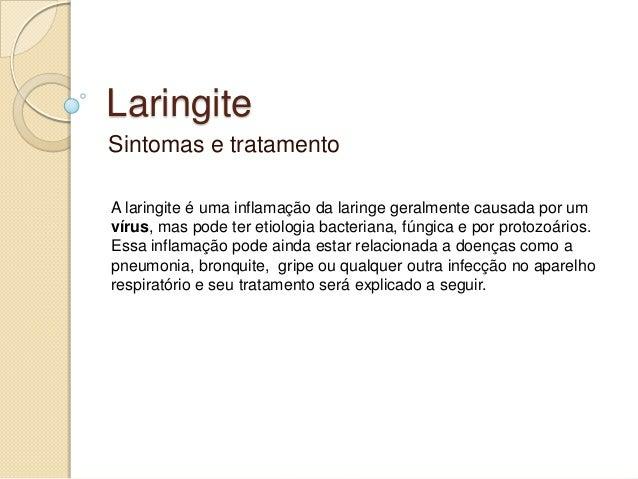 LaringiteSintomas e tratamentoA laringite é uma inflamação da laringe geralmente causada por umvírus, mas pode ter etiolog...