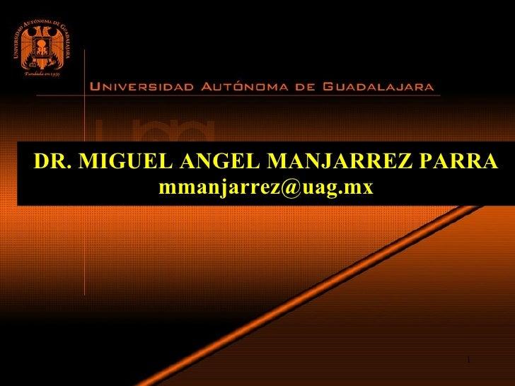DR. MIGUEL ANGEL MANJARREZ PARRA [email_address] 03/06/09
