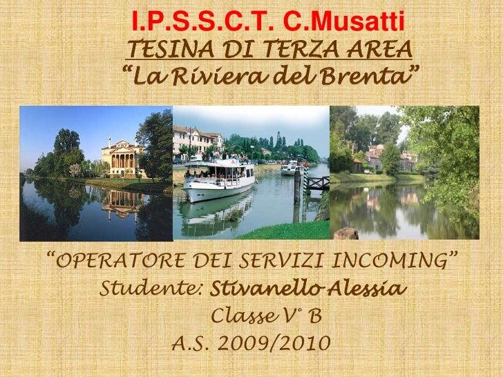 """I.P.S.S.C.T. C.Musatti      TESINA DI TERZA AREA      """"La Riviera del Brenta""""     """"OPERATORE DEI SERVIZI INCOMING""""     Stu..."""