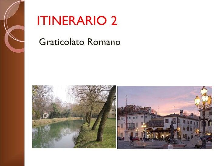 ITINERARIO 2 <ul><li>Graticolato Romano </li></ul>