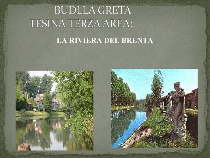 <ul><li>LA RIVIERA DEL BRENTA </li></ul>