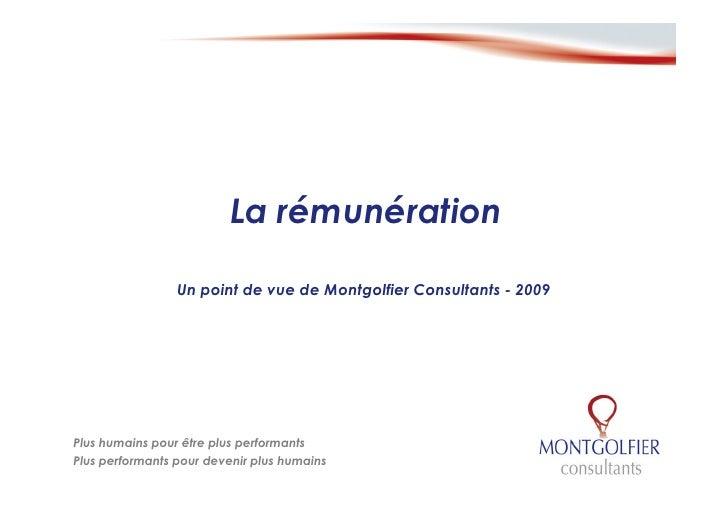 La rémunération                   Un point de vue de Montgolfier Consultants - 2009     Plus humains pour être plus perfor...