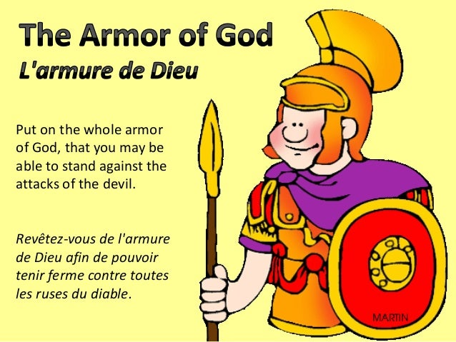 Put on the whole armor of God, that you may be able to stand against the attacks of the devil. Revêtez-vous de l'armure de...