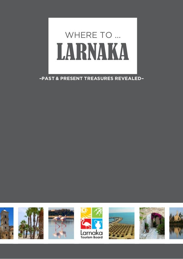 WHERE TO …  LARNAKA –Past & Present Treasures Revealed–