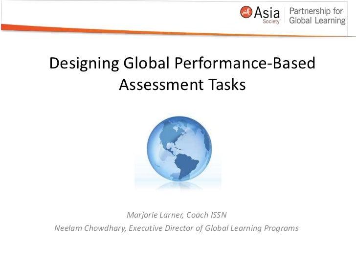 Designing Global Performance-Based Assessment Tasks<br />Marjorie Larner, Coach ISSN<br />Neelam Chowdhary, Executive Dire...