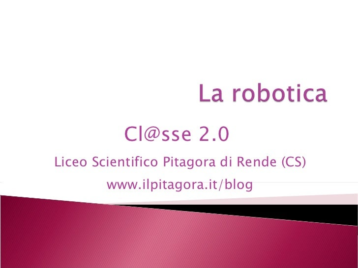 Cl@sse 2.0  Liceo Scientifico Pitagora di Rende (CS) www.ilpitagora.it/blog