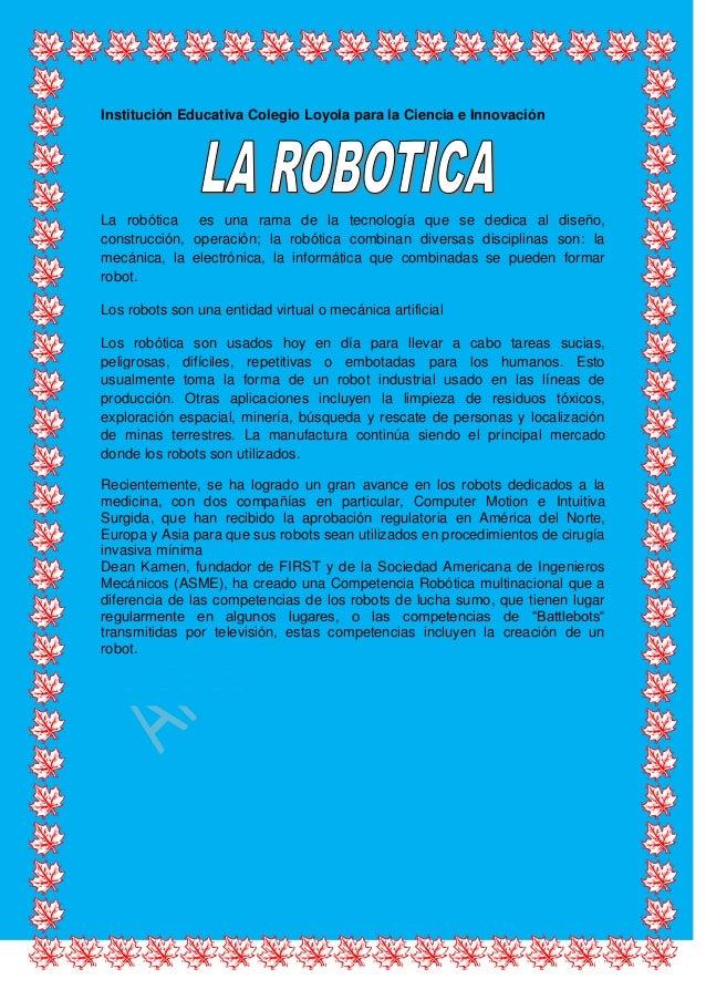 La robótica  es una rama de la tecnología que se dedica al diseño