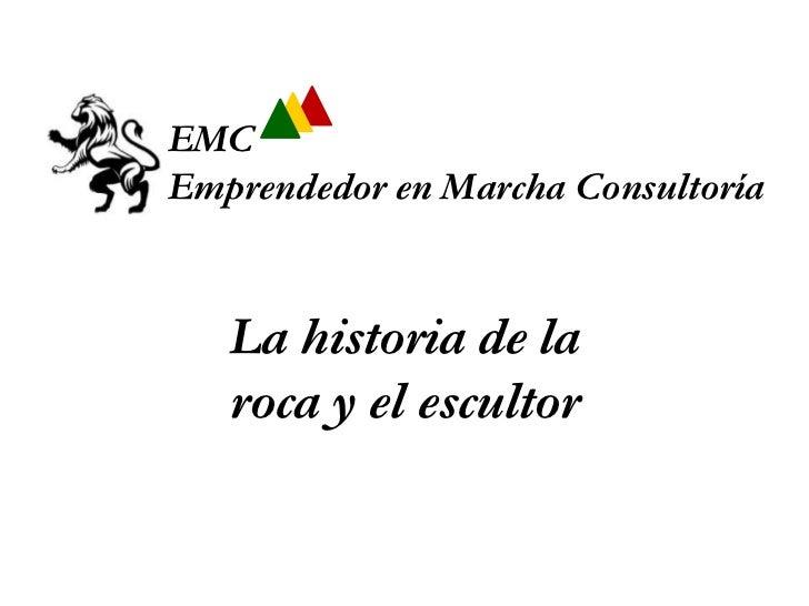 EMCEmprendedor en Marcha Consultoría   La historia de la   roca y el escultor