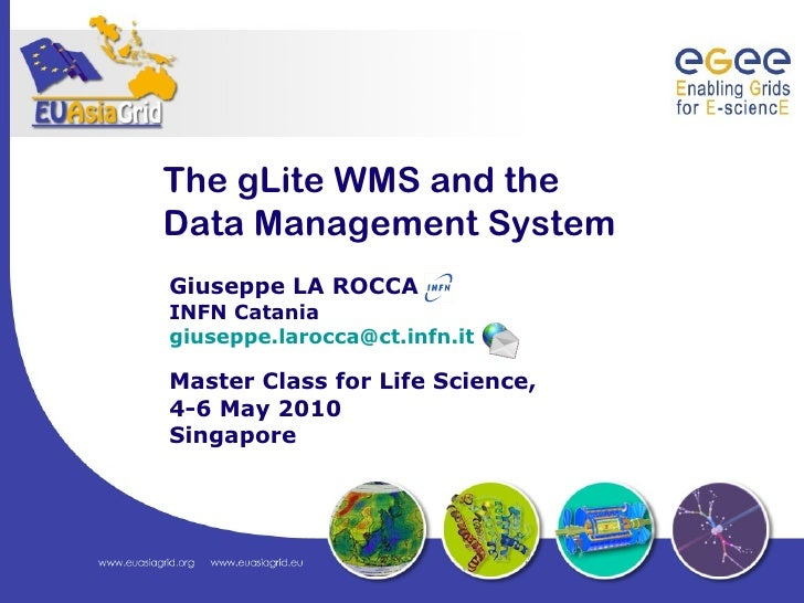 The gLite WMS and theData Management SystemGiuseppe LA ROCCAINFN Cataniagiuseppe.larocca@ct.infn.itMaster Class for Life S...