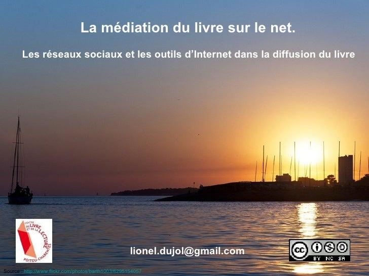 La médiation du livre sur le net.       Les réseaux sociaux et les outils d'Internet dans la diffusion du livre           ...