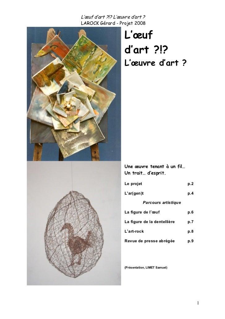 L'œuf d'art ?!? L'œuvre d'art ? LAROCK Gérard - Projet 2008                       L'œuf                     d'art ?!?     ...
