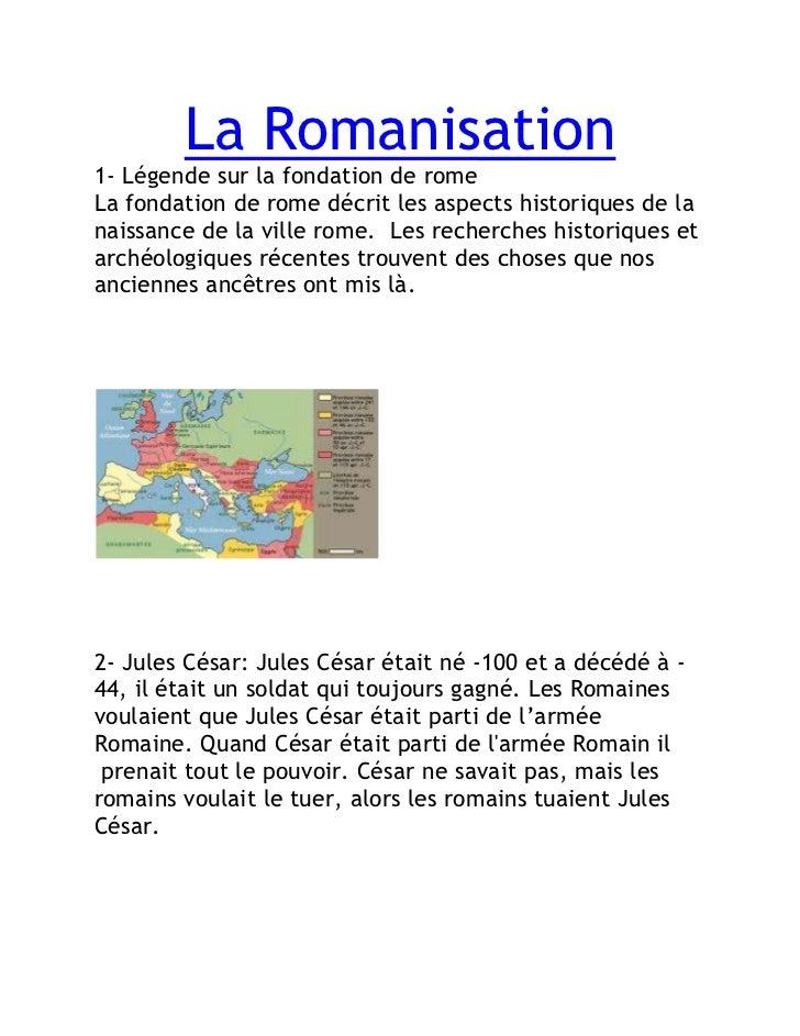 La Romanisation1- Légende sur la fondation de romeLa fondation de rome décrit les aspects historiques de lanaissance de la...