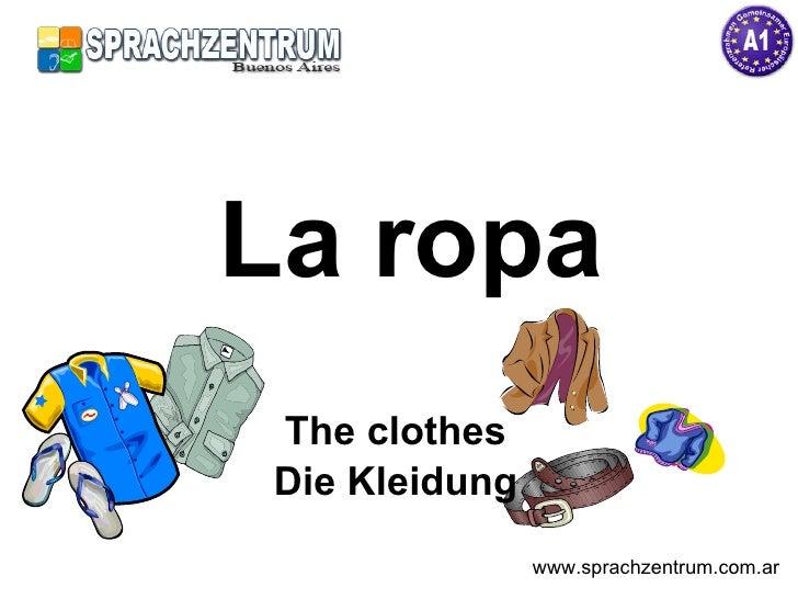 La ropa The clothes Die Kleidung www.sprachzentrum.com.ar