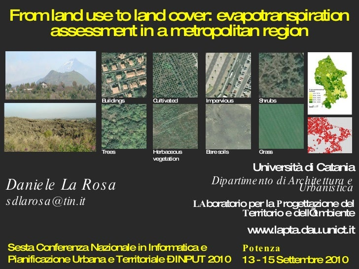 Daniele La Rosa [email_address] From land use to land cover: evapotranspiration assessment in a metropolitan region Univer...
