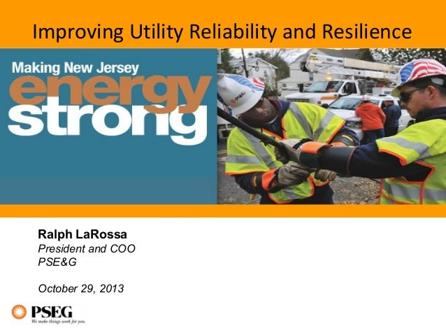 Improving Utility Reliability and Resilience  Ralph LaRossa President and COO PSE&G October 29, 2013