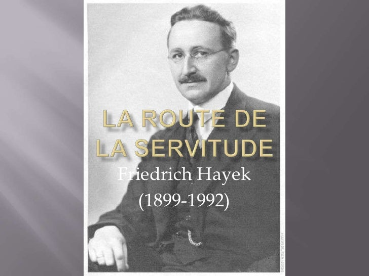 LA ROUTE DELA SERVITUDE<br />Friedrich Hayek<br />(1899-1992)<br />