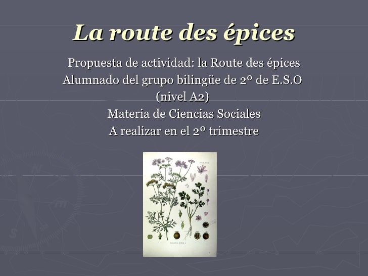 La route des épices <ul><li>Propuesta de actividad: la Route des épices </li></ul><ul><li>Alumnado del grupo bilingüe de 2...