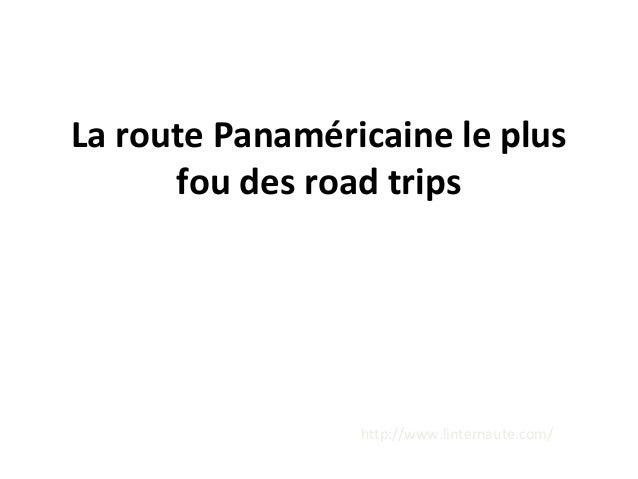 La route Panaméricaine le plus  fou des road trips  http://www.linternaute.com/