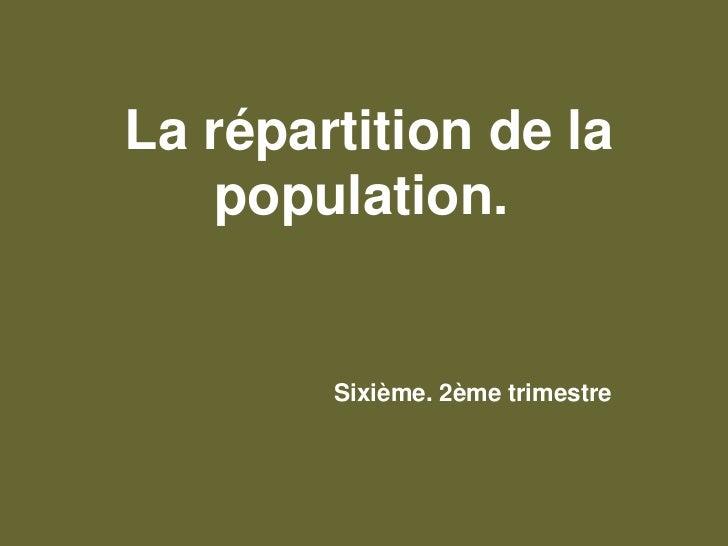 La répartition de la population.<br />Sixième. 2ème trimestre<br />