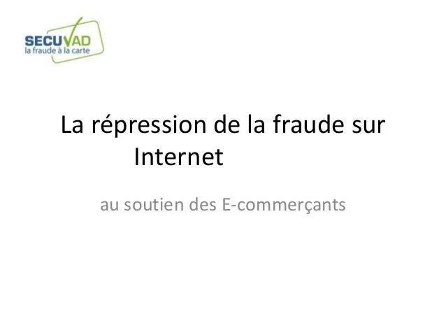 La répression de la fraude sur Internet au soutien des E-commerçants