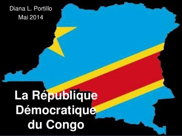 La République Démocratique du Congo Diana L. Portillo Mai 2014