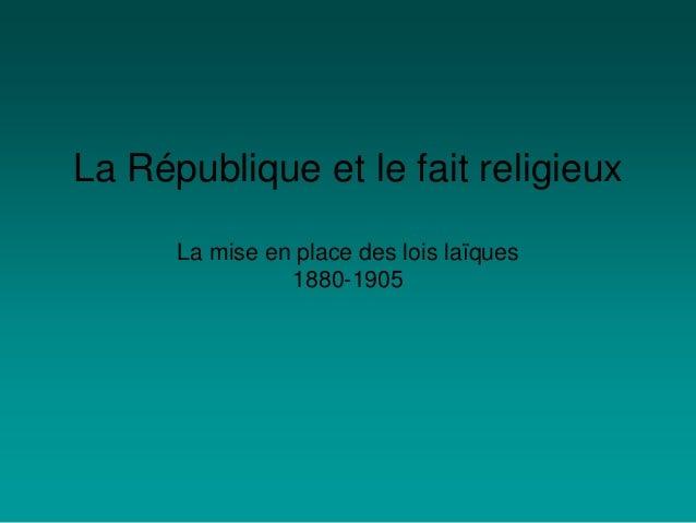La République et le fait religieux La mise en place des lois laïques 1880-1905