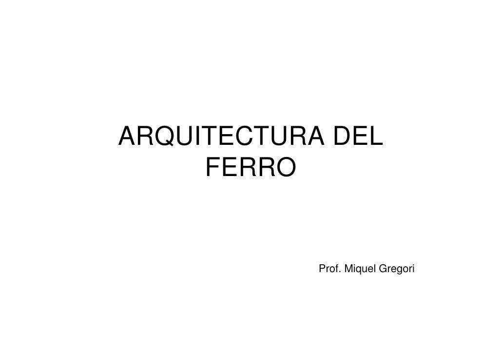 ARQUITECTURA DEL      FERRO               Prof. Miquel Gregori