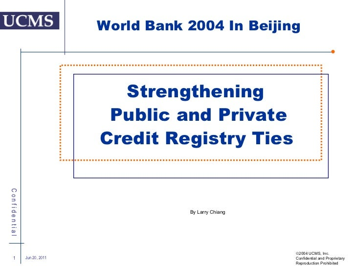 Strengthening  Public and Private Credit Registry Ties   Jun 20, 2011  2004 UCMS, Inc. Confidential and Proprietary  Repr...