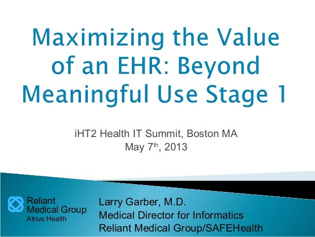 "iHT2 Health IT Summit Boston 2013 – Larry Garber, Medical Director, Reliant Medical Group Case Study: ""Maximizing the Value of an EHR: Beyond Meaningful Use Stage 1"""