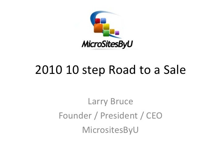 2010 10 step Road to a Sale            Larry Bruce      Founder / President / CEO           MicrositesByU