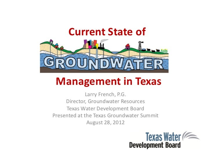 Current State of Management in Texas              Larry French, P.G.     Director, Groundwater Resources     Texas Water D...