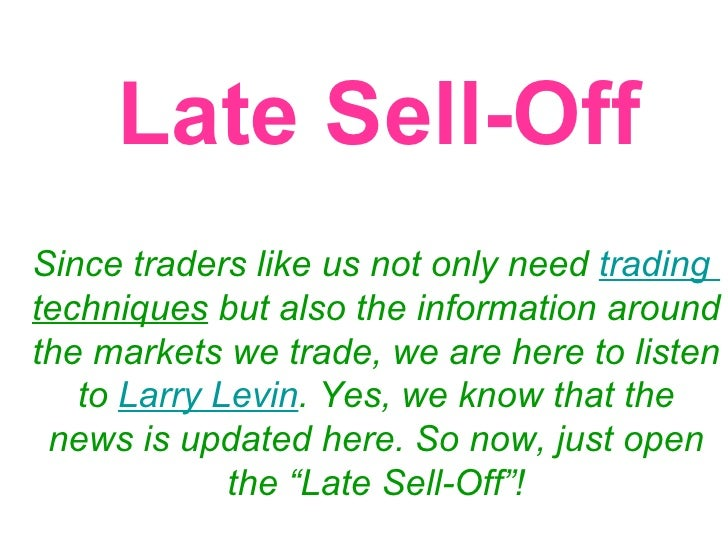 Late Sell-Off Since traders like us not only need  trading  techniques  but also the information around the markets we tra...