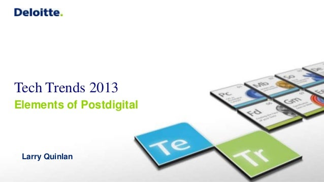 Larry Quinlan, Global CIO at Deloitte - 2013 Tech Trends – Elements of postdigital