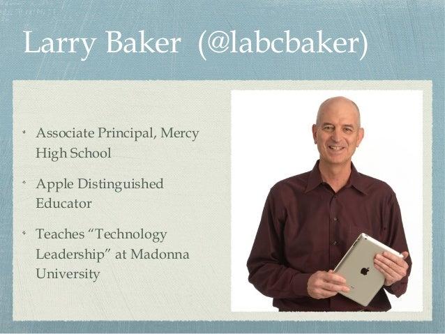 "Larry Baker (@labcbaker) Associate Principal, Mercy High School Apple Distinguished Educator Teaches ""Technology Leadershi..."