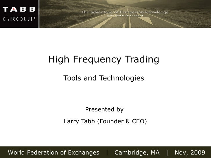 High Frequency Trading  Tools and Technologies   Presented by  Larry Tabb (Founder & CEO)