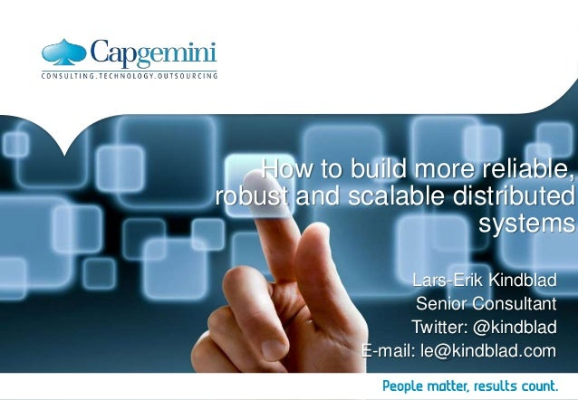 How to build more reliable, robust and scalable distributed systems Lars-Erik Kindblad Senior Consultant Twitter: @kindbla...