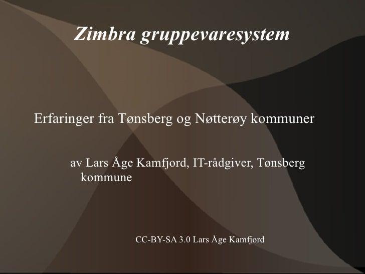 Zimbra gruppevaresystem    Erfaringer fra Tønsberg og Nøtterøy kommuner       av Lars Åge Kamfjord, IT-rådgiver, Tønsberg ...