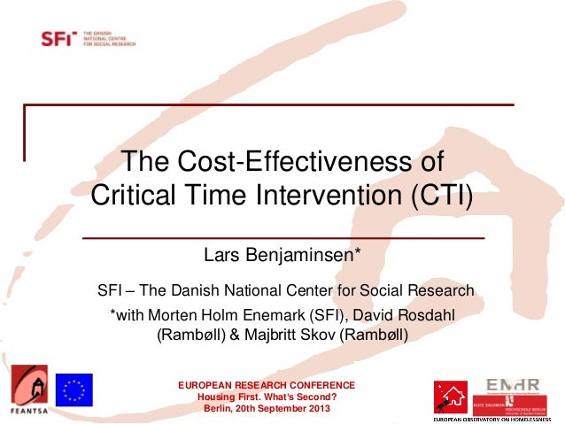 EUROPEAN RESEARCH CONFERENCE Housing First. What's Second? Berlin, 20th September 2013 The Cost-Effectiveness of Critical ...