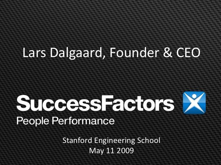 Lars Dalgaard, Founder & CEO           Stanford Engineering School              May 11 2009