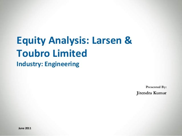 Equity Analysis: Larsen &Toubro LimitedIndustry: Engineering                                Presented By:                 ...
